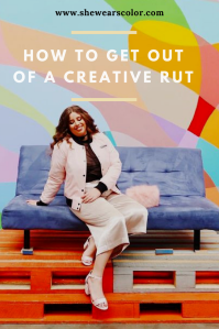 how to get out of a creative rut she wears color